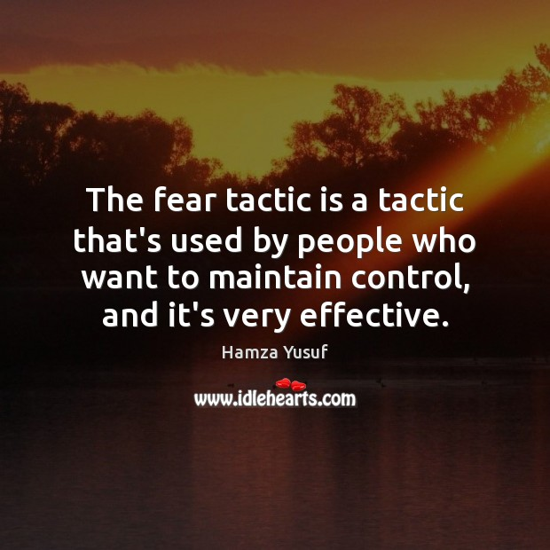 The fear tactic is a tactic that's used by people who want Hamza Yusuf Picture Quote