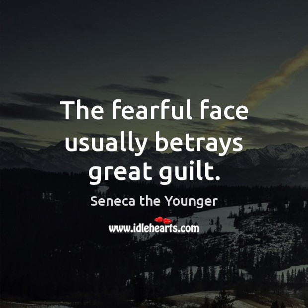The fearful face usually betrays great guilt. Image