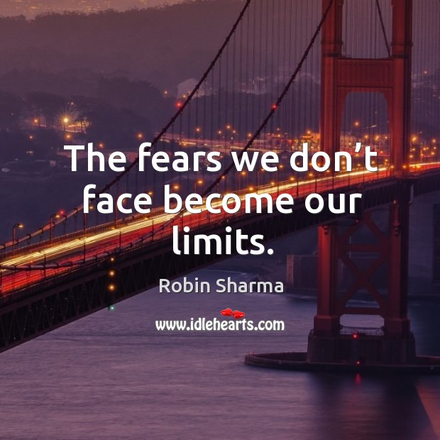 Image, The fears we don't face become our limits.