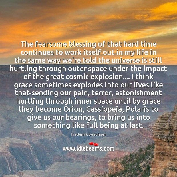 The fearsome blessing of that hard time continues to work itself out Frederick Buechner Picture Quote