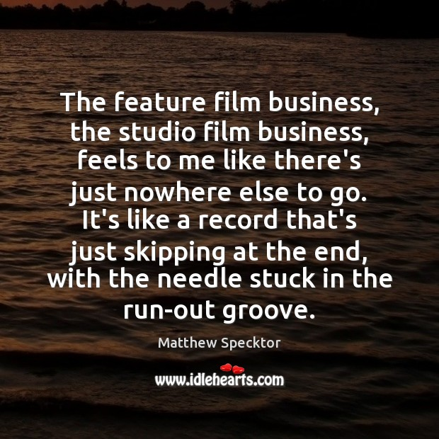 Image, The feature film business, the studio film business, feels to me like