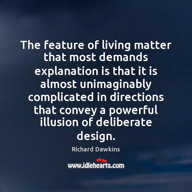 The feature of living matter that most demands explanation is that it Image