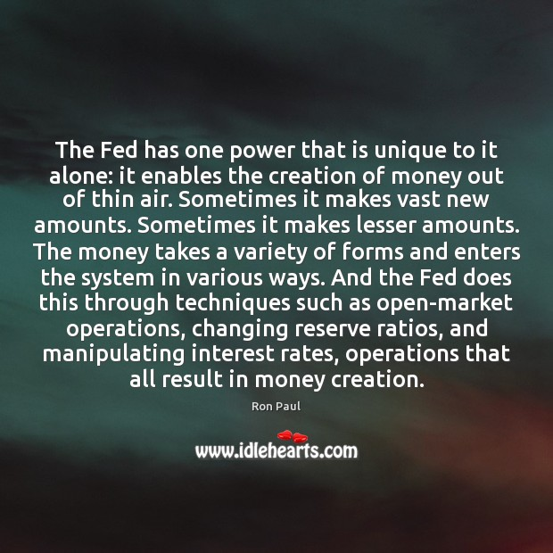 The Fed has one power that is unique to it alone: it Ron Paul Picture Quote