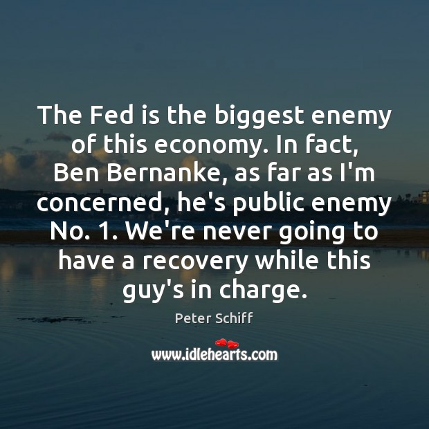 The Fed is the biggest enemy of this economy. In fact, Ben Image