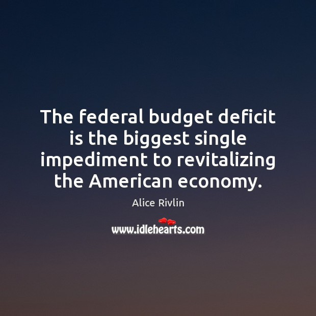 The federal budget deficit is the biggest single impediment to revitalizing the Image