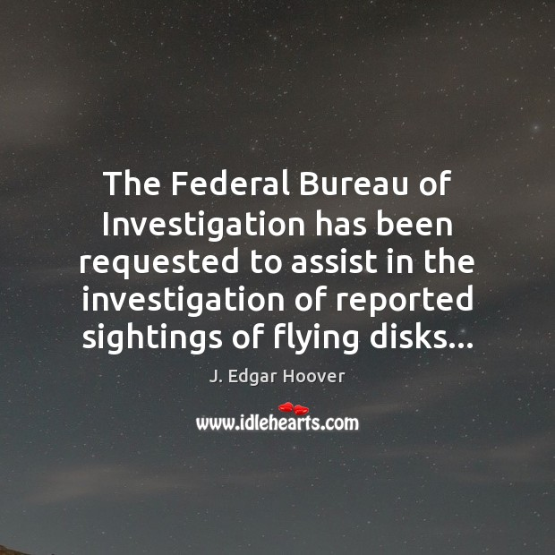 The Federal Bureau of Investigation has been requested to assist in the J. Edgar Hoover Picture Quote