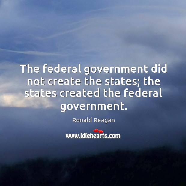 Image, The federal government did not create the states; the states created the