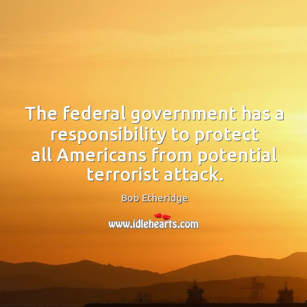 The federal government has a responsibility to protect all americans from potential terrorist attack. Image