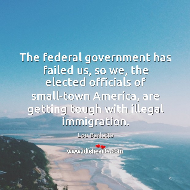 The federal government has failed us, so we, the elected officials of small-town america Image