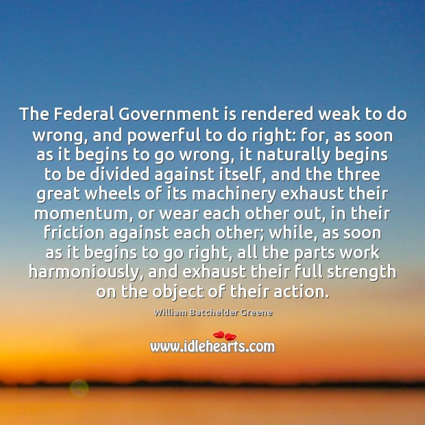 Image, The Federal Government is rendered weak to do wrong, and powerful to