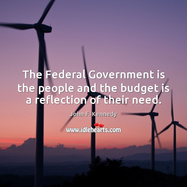 Image, The Federal Government is the people and the budget is a reflection of their need.
