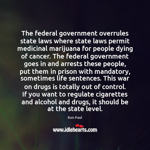The federal government overrules state laws where state laws permit medicinal marijuana Image