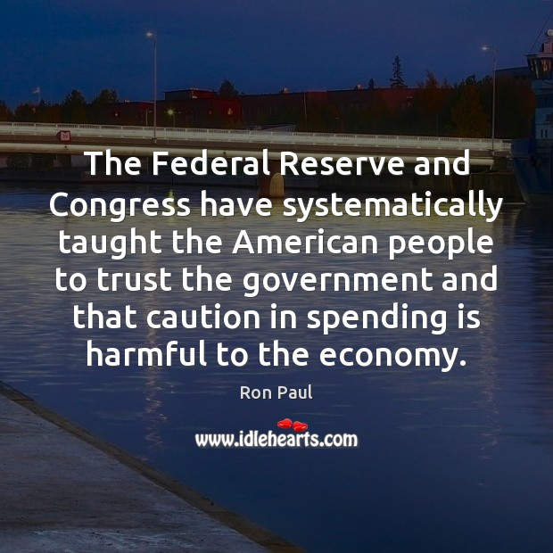The Federal Reserve and Congress have systematically taught the American people to Image