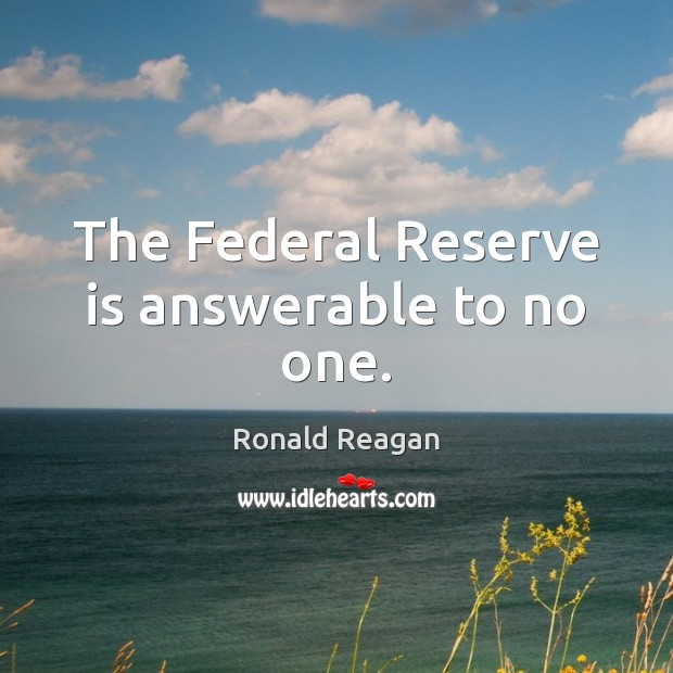 Image, The Federal Reserve is answerable to no one.