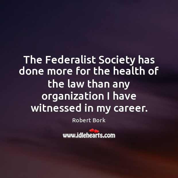 The Federalist Society has done more for the health of the law Image