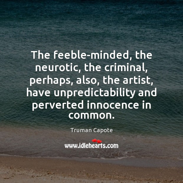 Image, The feeble-minded, the neurotic, the criminal, perhaps, also, the artist, have unpredictability