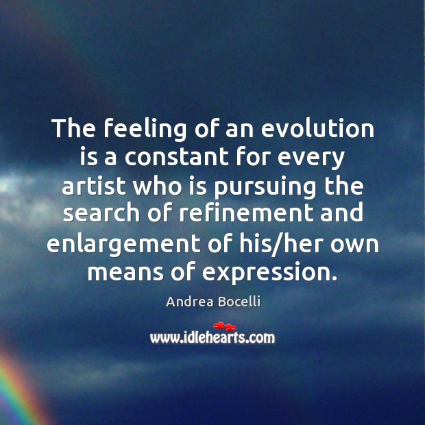Image, The feeling of an evolution is a constant for every artist who