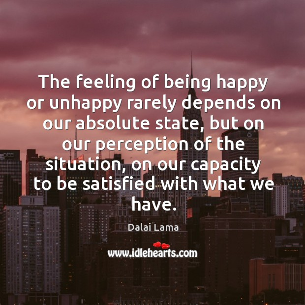 The feeling of being happy or unhappy rarely depends on our absolute Image