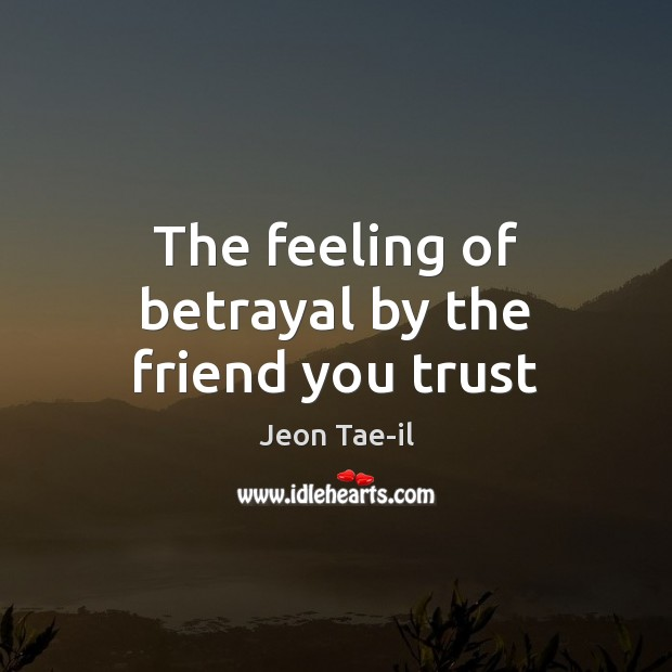The feeling of betrayal by the friend you trust Image