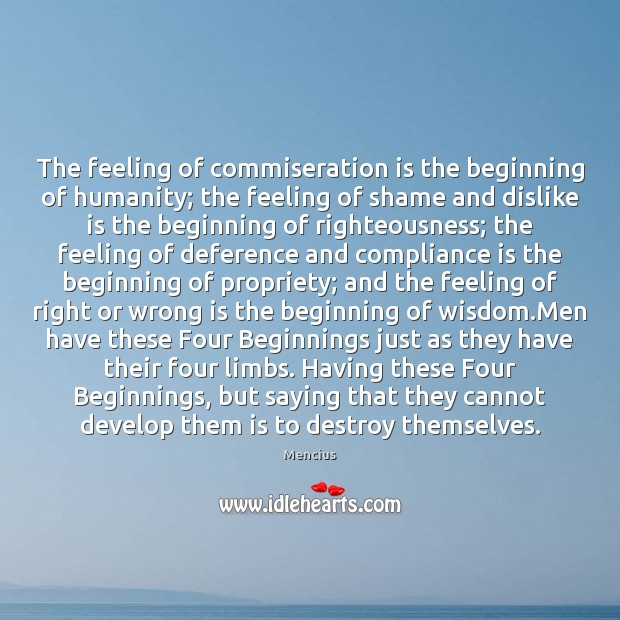 The feeling of commiseration is the beginning of humanity; the feeling of Mencius Picture Quote