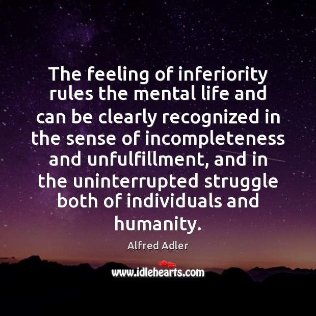 Image, The feeling of inferiority rules the mental life and can be clearly