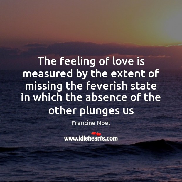 The feeling of love is measured by the extent of missing the Image