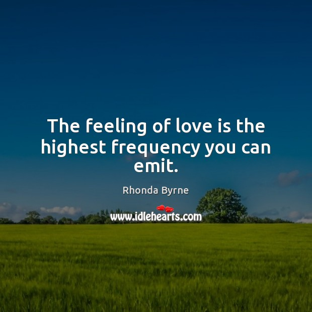Image, The feeling of love is the highest frequency you can emit.