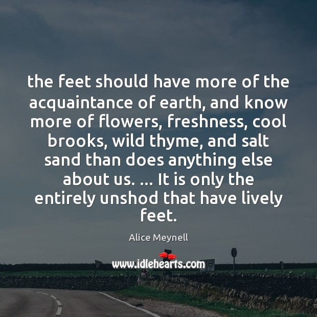 Image, The feet should have more of the acquaintance of earth, and know