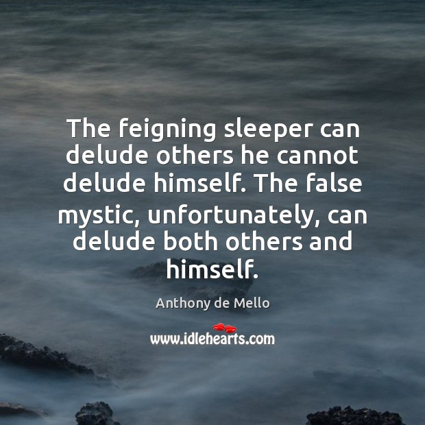 The feigning sleeper can delude others he cannot delude himself. The false Anthony de Mello Picture Quote
