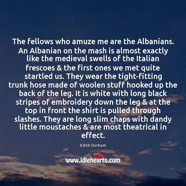 Image, The fellows who amuze me are the Albanians. An Albanian on the