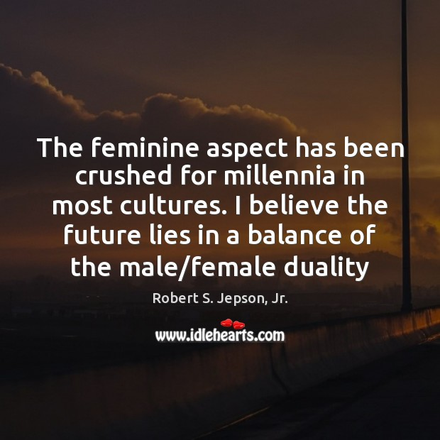 Image, The feminine aspect has been crushed for millennia in most cultures. I