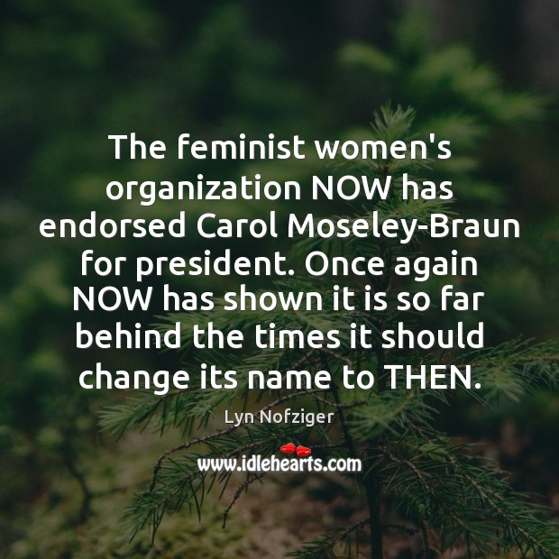 The feminist women's organization NOW has endorsed Carol Moseley-Braun for president. Once Image