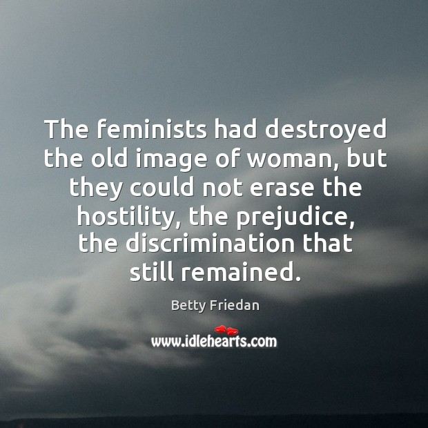 The feminists had destroyed the old image of woman, but they could Image