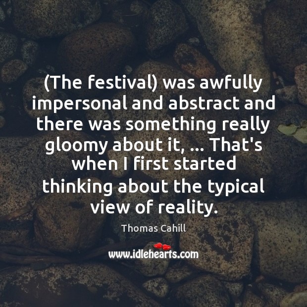 (The festival) was awfully impersonal and abstract and there was something really Image