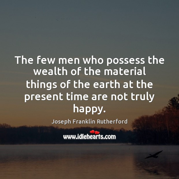 The few men who possess the wealth of the material things of Image