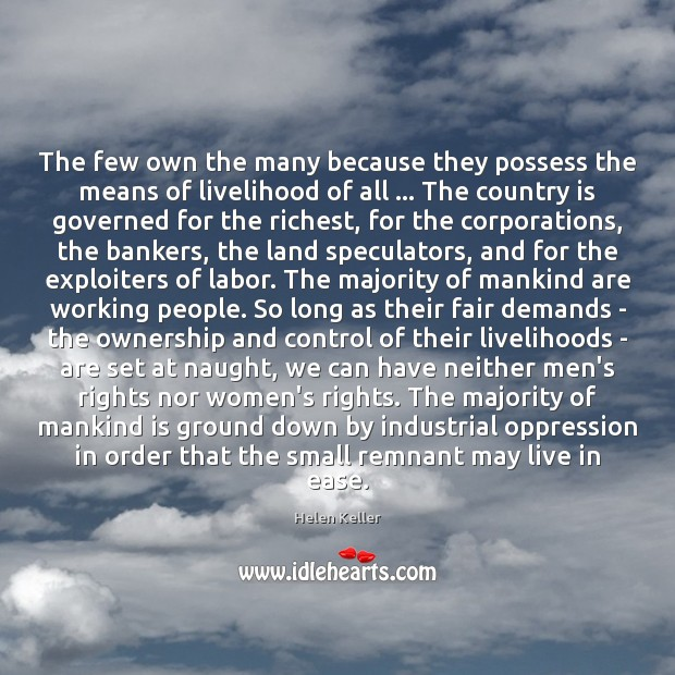 The few own the many because they possess the means of livelihood Helen Keller Picture Quote