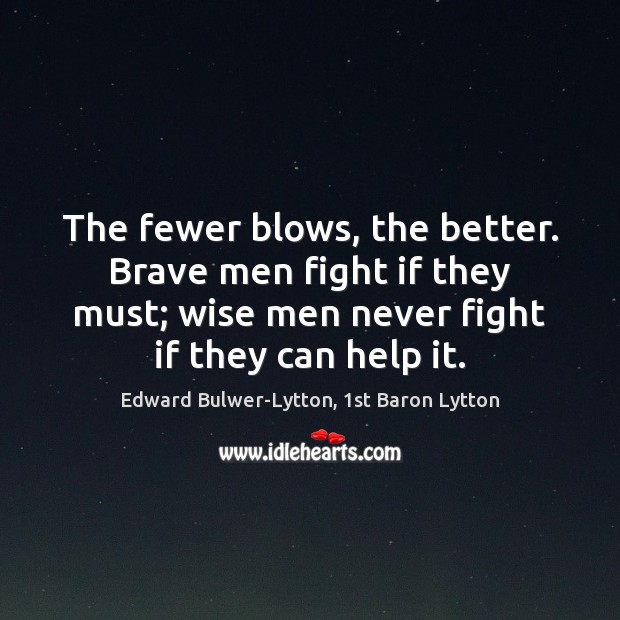 The fewer blows, the better. Brave men fight if they must; wise Image