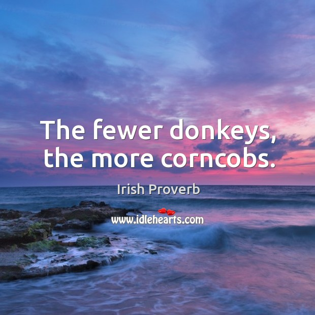 Image, The fewer donkeys, the more corncobs.