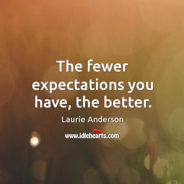 The fewer expectations you have, the better. Image