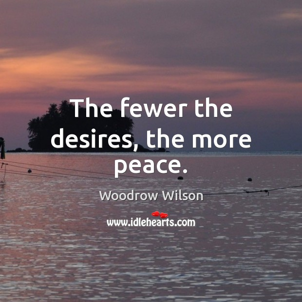 The fewer the desires, the more peace. Image