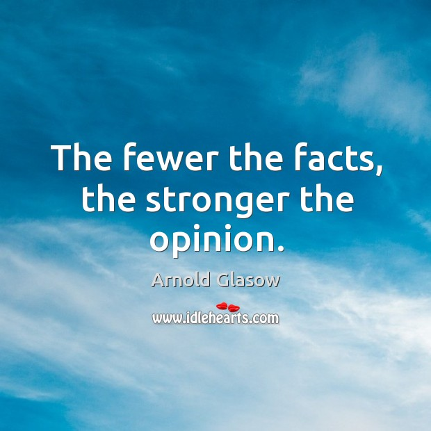 Image, The fewer the facts, the stronger the opinion.