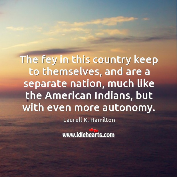 Image, The fey in this country keep to themselves, and are a separate nation