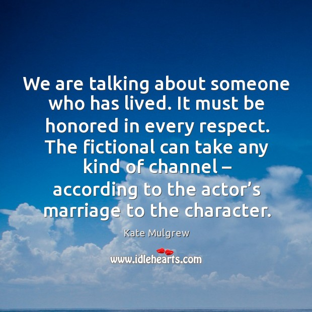 The fictional can take any kind of channel – according to the actor's marriage to the character. Kate Mulgrew Picture Quote