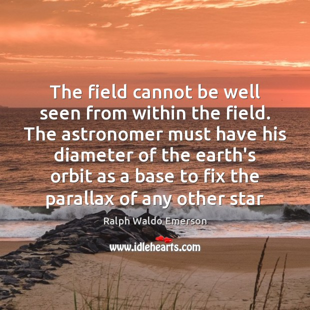 The field cannot be well seen from within the field. The astronomer Image