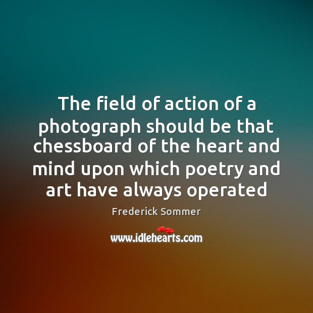 The field of action of a photograph should be that chessboard of Image
