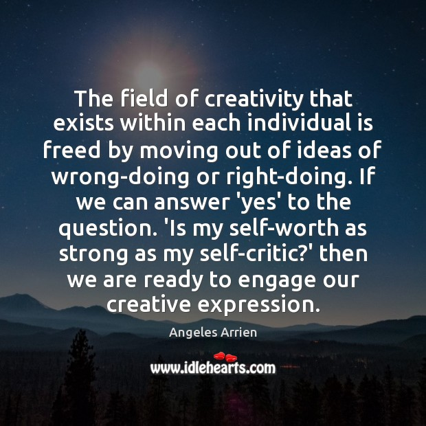 Image, The field of creativity that exists within each individual is freed by
