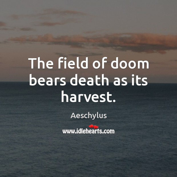 Image, The field of doom bears death as its harvest.