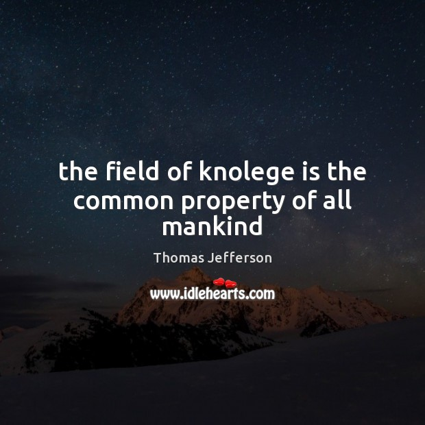 Image, The field of knolege is the common property of all mankind