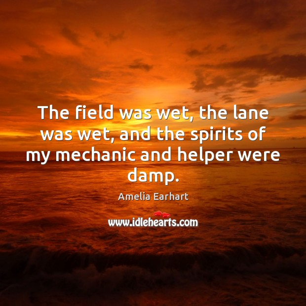Image, The field was wet, the lane was wet, and the spirits of my mechanic and helper were damp.