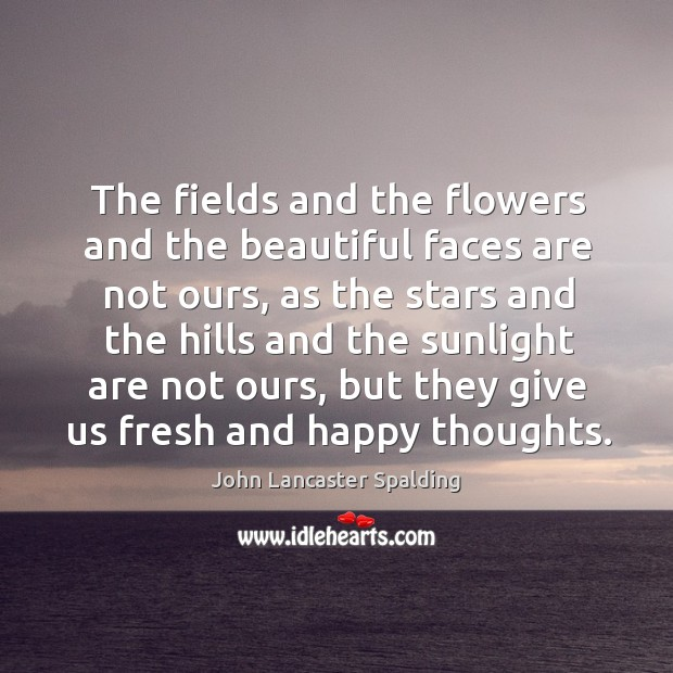 Image, The fields and the flowers and the beautiful faces are not ours,